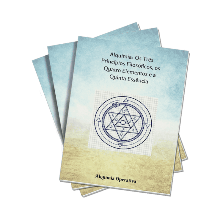 Alquimia: Os Três Princípios Filosóficos, os Quatro Elementos e a Quinta Essência