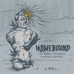 Homebound -The Mould You Build Yourself Around EP