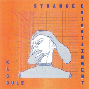 Kagoule - Strange Entertainment