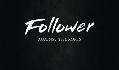 Follower - Against The Ropes EP