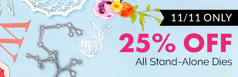 Save 25% off on ALL* Stand-alone Dies