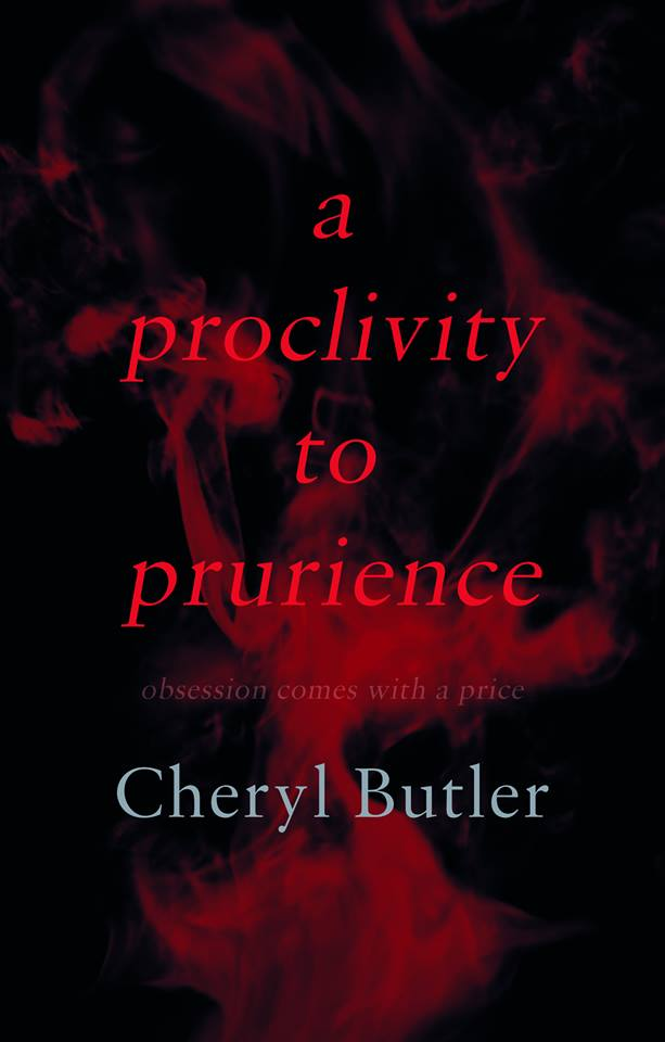 A Proclivity to Prurience: Obsession Comes with a Price by #author Cheryl @cherylbuts Butler #Review on #AltRead #Family #Drama #Erotic #Goodreads