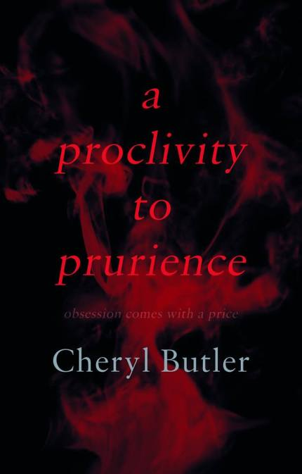 A Proclivity to Prurience by Cheryl Butler