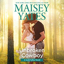 Unbroken Cowboy by Maisey Yates a Gold Valley Novel