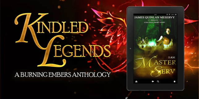 James Quinlan Meservy - Kindled Legends (A Burning Embers Anthology)  I am Master Serv