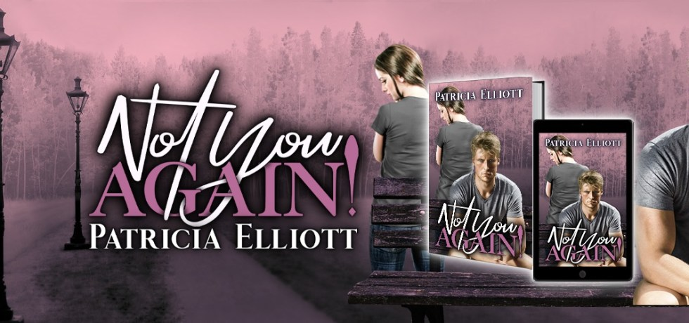 Not You Again! by Patricia Elliott #love #romance #secondchances