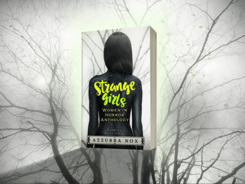 Strange Girls A Women in Horror Anthology with stories selected by Azurra Nox