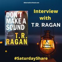 A Gripping Psychological Thriller ~ DON'T MAKE A SOUND @TRRaganAuthor #SaturdaySpotlight #Interview with bestselling #author #TRRagan  #SaturdayShare