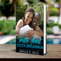 The Truth About Sista Brianna by Shelia E. Bell #GuestPost #tour & #giveaway! @SDSXXTours