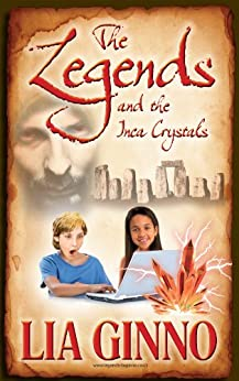7. The Legends and the Inca Crystals by Lia Ginno