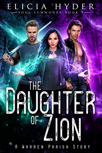 The Daughter of Zion by Elicia Hyder-The Soul Summoner Series, book 9 - the Final Book!