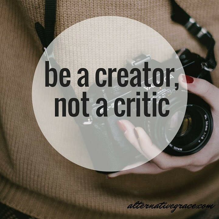 be a creator,not a critic