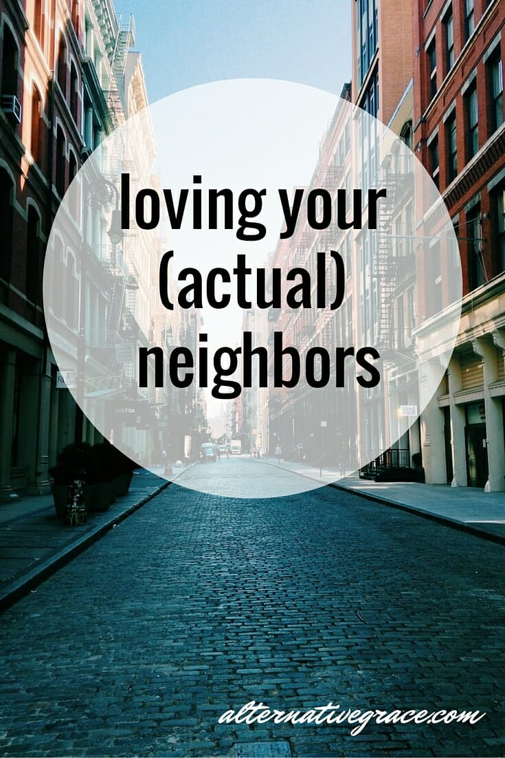 loving your (actual) neighbors