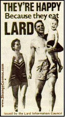 They're happy beacuse they eat lard