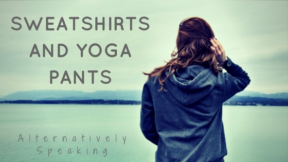 Sweatshirts and Yoga Pants