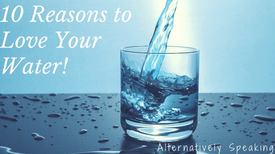 10 Reasons to Love Your Water!