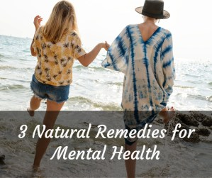 3 Natural Remedies for Mental Health