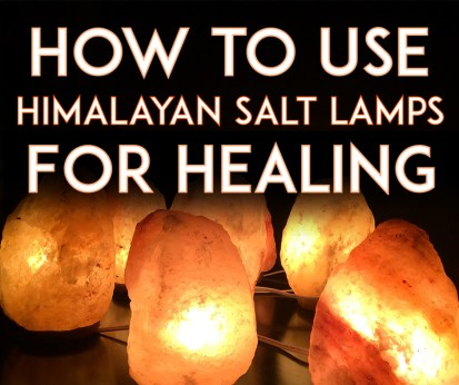How To Use Himalayan Salt Lamps For Healing