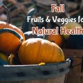 Fall Fruits & Veggies For Natural Health