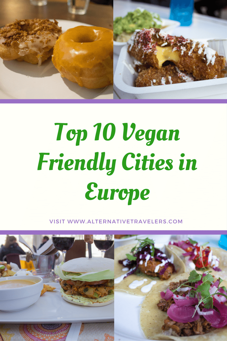 Top Vegan Friendly Cities in Europe in 2017 - Visit AlternativeTravelers.com to see if your city made the list! #VeganTravel #Vegan #Travel #Europe
