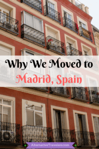 Why We Moved to Madrid, Spain: Expat Life - Alternative Travelers