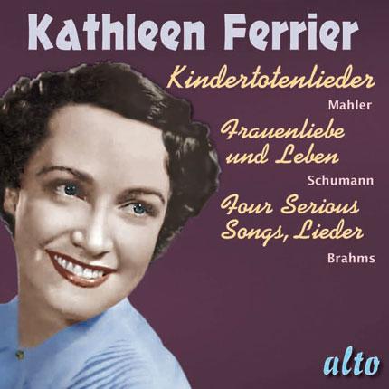Kathleen Ferrier - Kindertotenlieder / Frauenliebe und Leben / Four Serous Songs