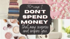 ways I don't spend money and save