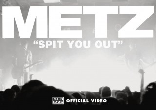 METZ – Spit You Out