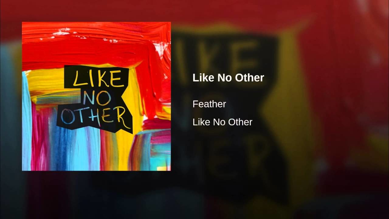 Feather – Like No Other