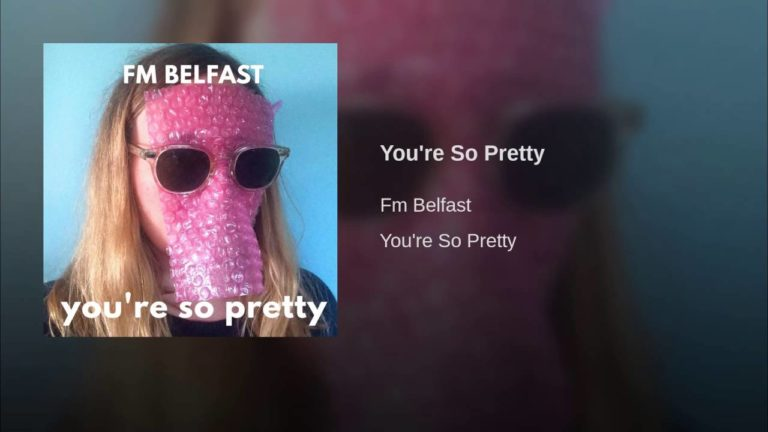 FM Belfast – You're So Pretty