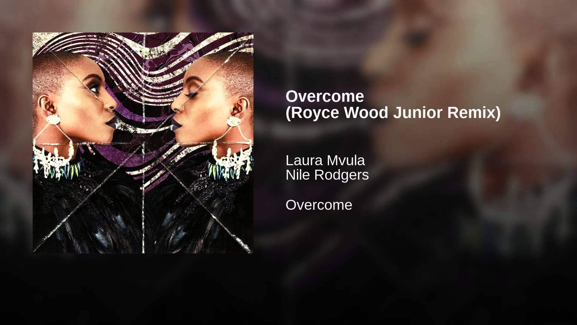Laura Mvula – Overcome (Royce Wood Junior Remix)