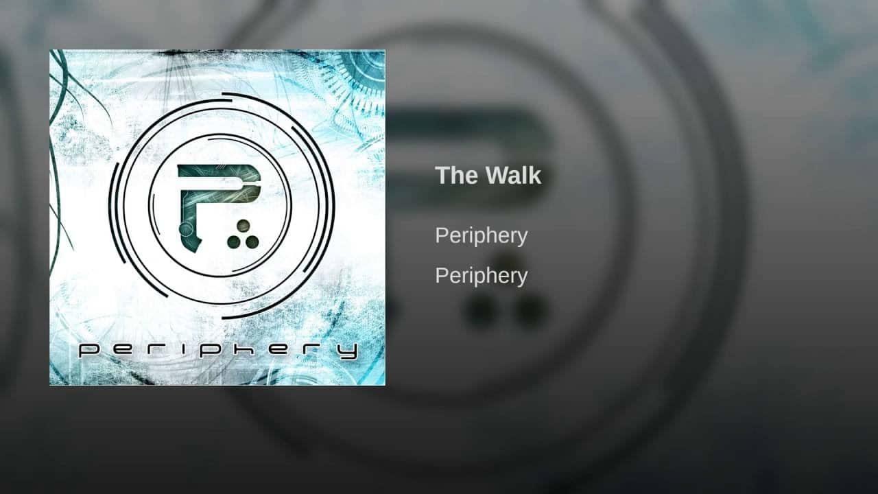 Periphery – The Walk