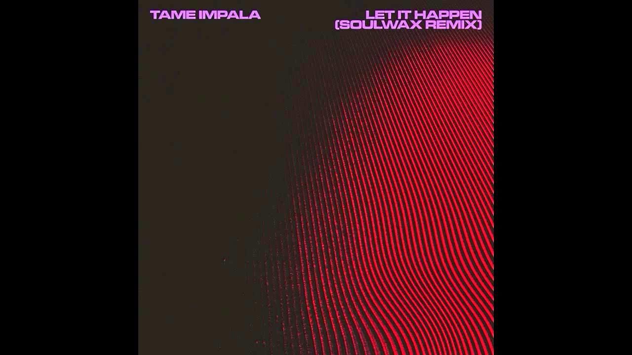 Tame Impala – Let It Happen (Soulwax Remix)
