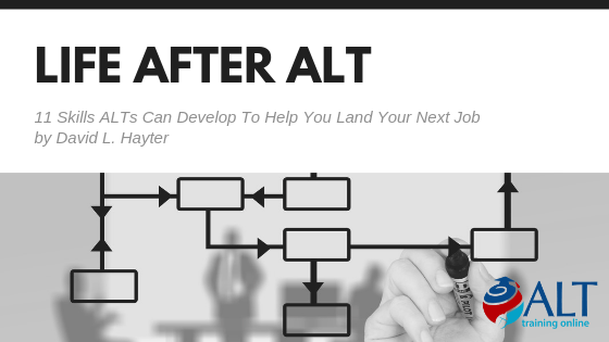 Life After ALT: 11 Skills ALTs Can Develop To Help You Land Your Next Job by David L. Hayter