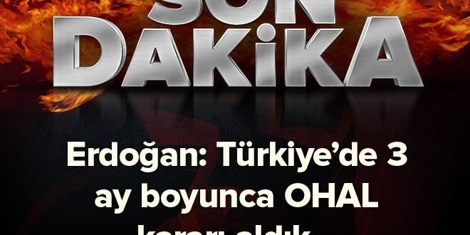 Erdoğan 3 ay OHAL kararı açıkladı.