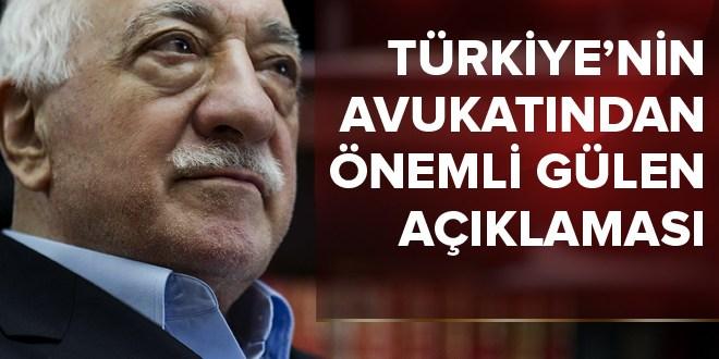 Türkiye'nin avukatından önemli Gülen açıklaması.