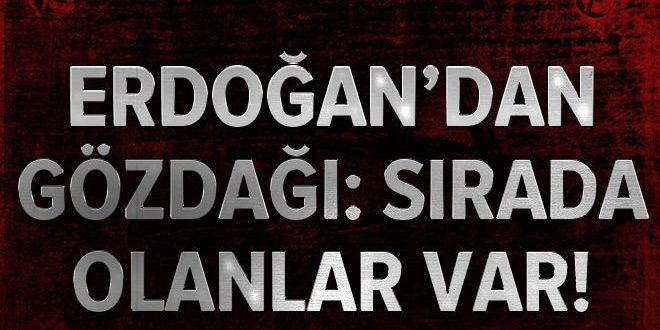 Erdoğan'dan gözdağı: Sırada olanlar var!.