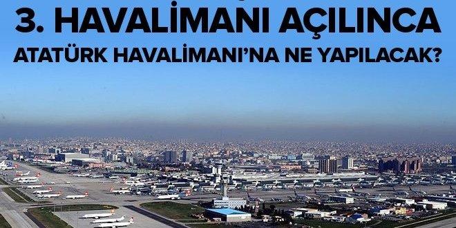 Bakan açıkladı! 3. havalimanı açılınca Atatürk Havalimanı'na ne yapılacak?