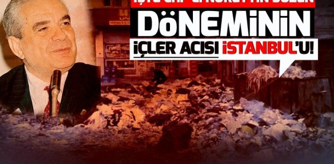 Analiz – İşte CHP'li Nurettin Sözen döneminin içler acısı İstanbul'u!