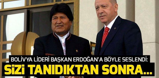 Son dakika: Bolivya lideri Başkan Erdoğan'a böyle seslendi: Sizi tanıdıktan sonra….