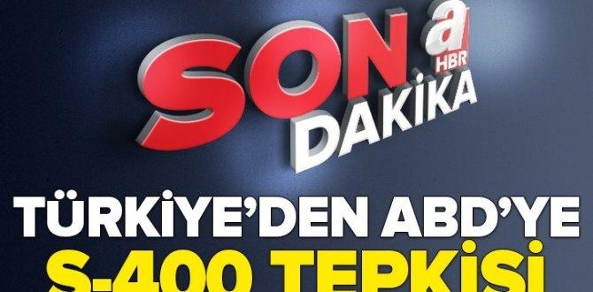 Türkiye'den ABD'ye S-400 tepkisi.