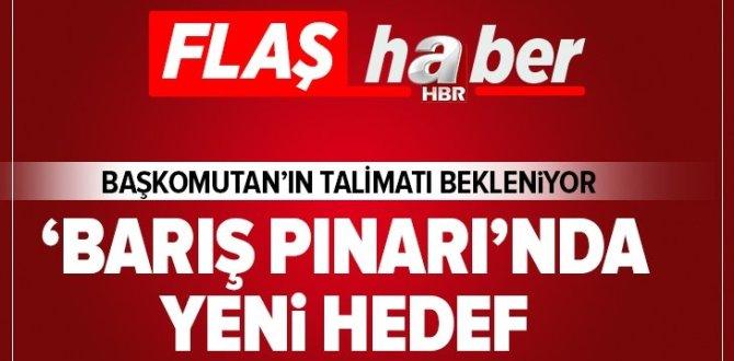 Barış Pınarı Harekatı'nda yeni hedef! Hazırlıklar tamamlandı .