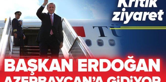 Başkan Erdoğan Azerbaycan'a gidiyor .