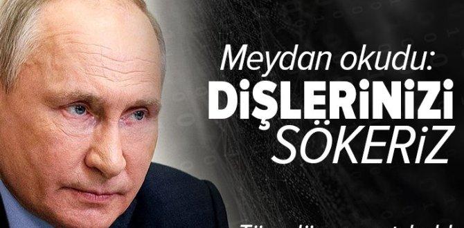 Rusyalideri Putin'den sert açıklama: Dişlerinizi dökeriz