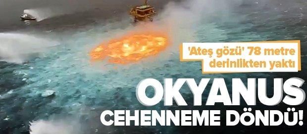 Meksika'da okyanus cehenneme döndü! 'Ateş gözü' 78 metre derinlikten yaktı
