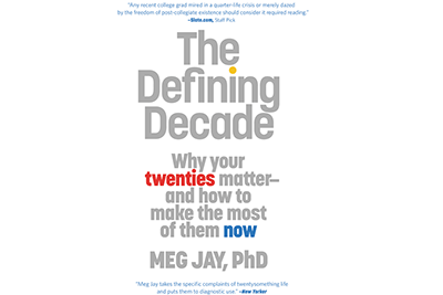 The Defining Decade: Why Your 20s Matter and How to Make
