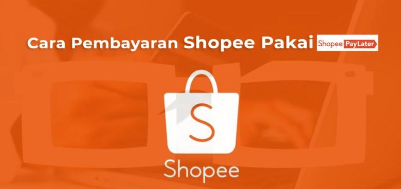 Cara Pembayaran Shopee Pakai ShopeepayLater