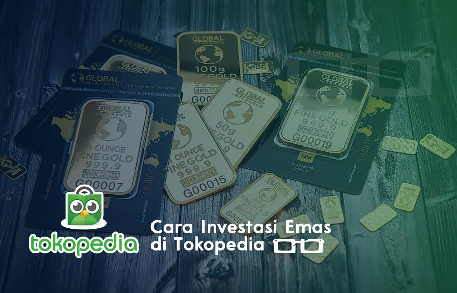 Cara Investasi Emas Online di Tokopedia, Yuk Mulai Investasi dari Sekarang!