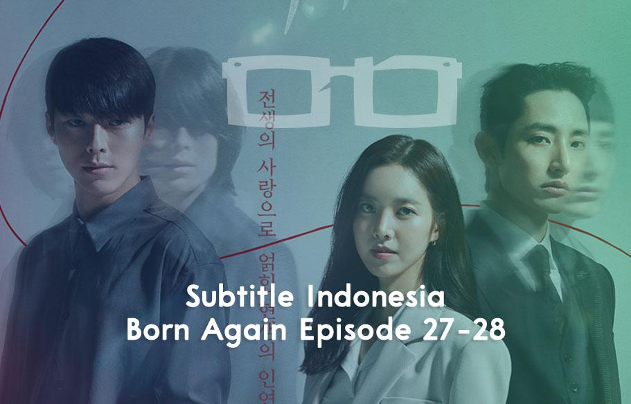 Download Subtitle Indonesia Born Again Episode 27 28