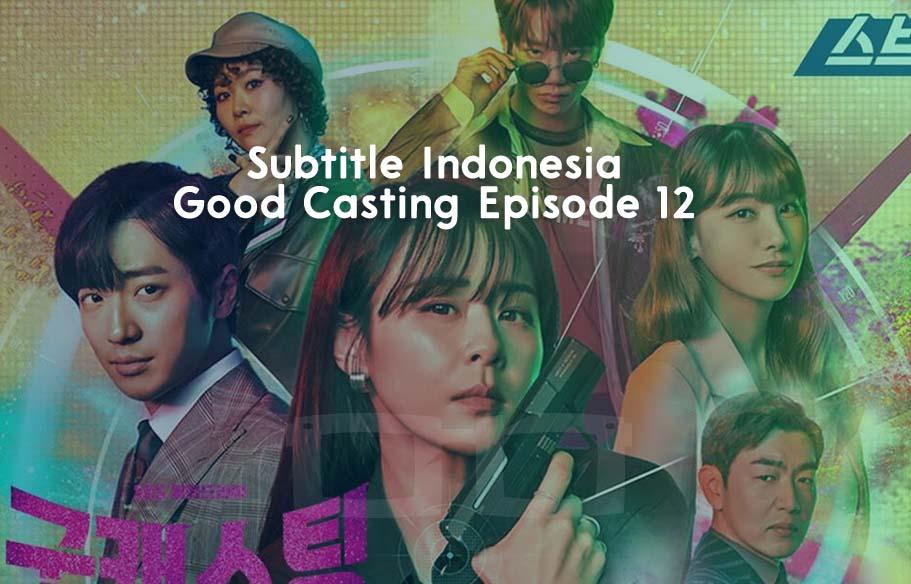 Download Subtitle Indonesia Good Casting Episode 12